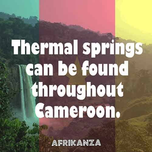 Thermal springs can be found throughout Cameroon.