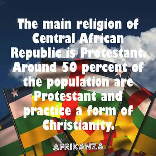 The main religion of Central African Republic is Protestant. Around 50 percent of the population are Protestant and practice a form of Christianity