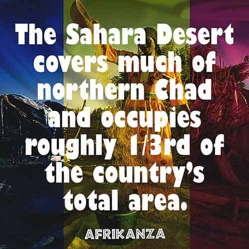The Sahara Desert covers much of northern Chad and occupies roughly 1/3rd of the country's total area.