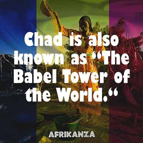 "Chad is also known as ""The Babel Tower of the World""because of its cultural diversity."