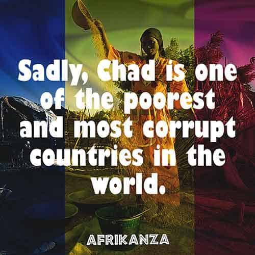 Sadly, Chad is one of the poorest and most corrupt countries in the world.