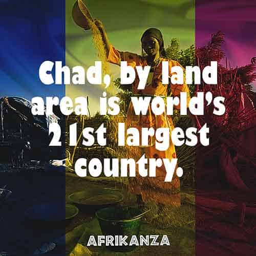 Chad, by land area is world's 21st largest country.