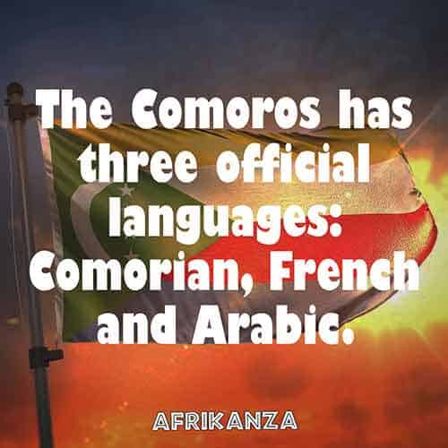 Comoros has three official languages: Comorian, French, and Arabic
