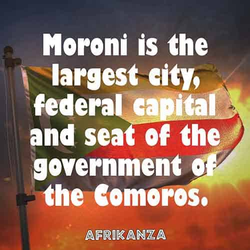 Moroni is the largest city, the federal capital, and seat of the government of the Comoros