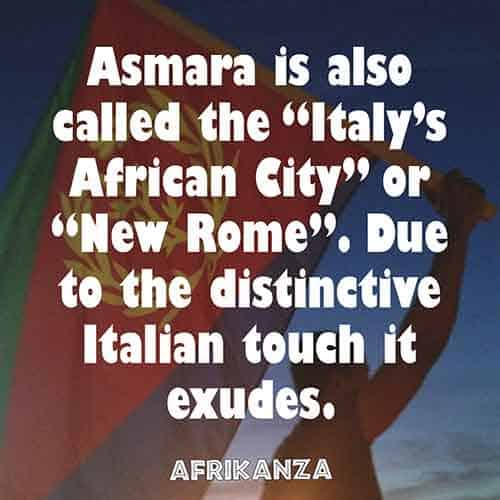 "Asmara is also called the ""Italy's African City"" or ""New Rome"". Due to the distinctive Italian touch it exudes"