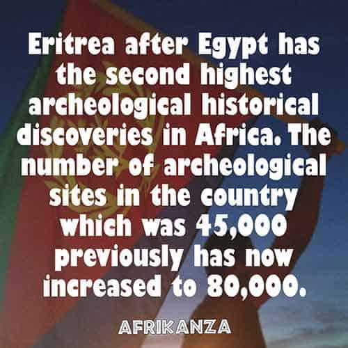 Eritrea after Egypt has the second highest archeological historical discoveries in Africa. The number of archeological sites in the country which was 45,000 previously has now increased to 80,000