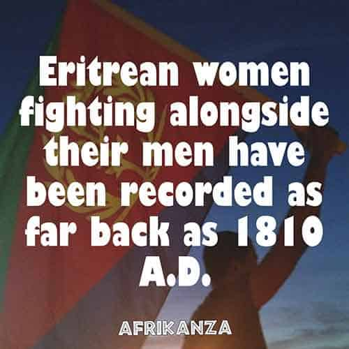Eritrean women fighting alongside their men have been recorded as far back as 1810 A.D