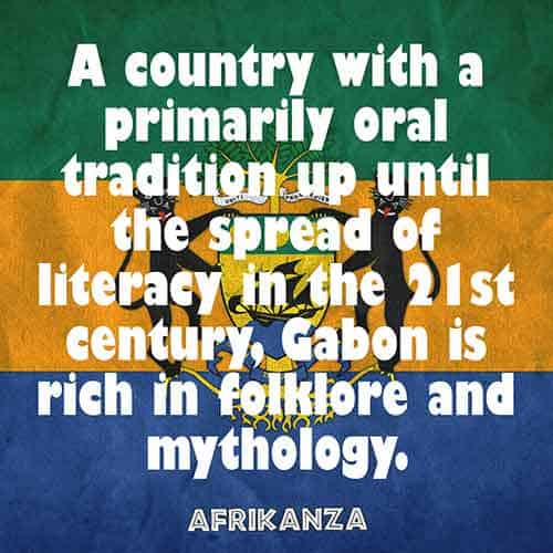A country with a primarily oral tradition up until the spread of literacy in the 21st century, Gabon is rich in folklore and mythology