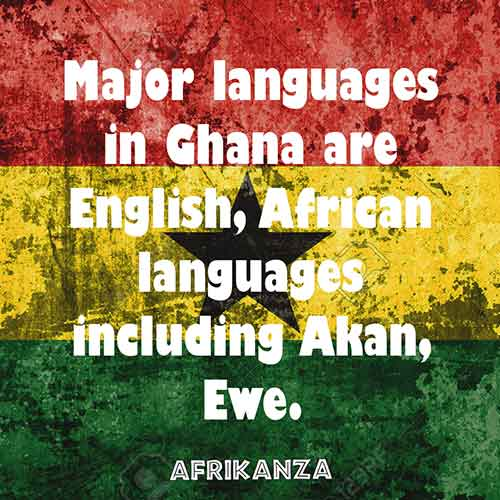 Major languages in Ghana are English, African languages including Akan, Ewe