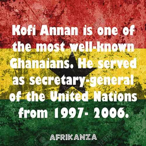 Kofi Annan is one of the most well-known Ghanaians. He served as secretary-general of the United Nations from 1997- 2006