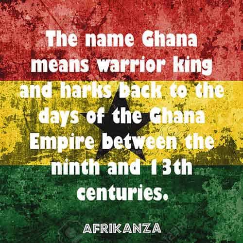 The name Ghana means warrior king and harks back to the days of the Ghana Empire between the ninth and 13th centuries