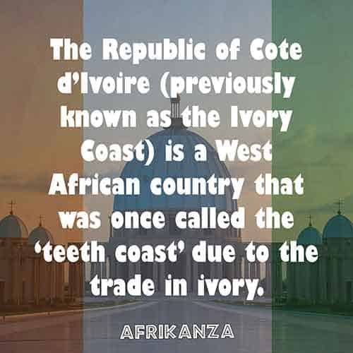 The Republic of Cote d'Ivoire (previously known as the Ivory Coast) is a West African country that was once called the 'teeth coast' due to the trade in ivory