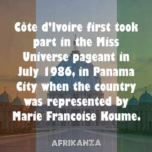 Côte d'Ivoire first took part in the Miss Universe pageant in July 1986, in Panama City when the country was represented by Marie Francoise Koume