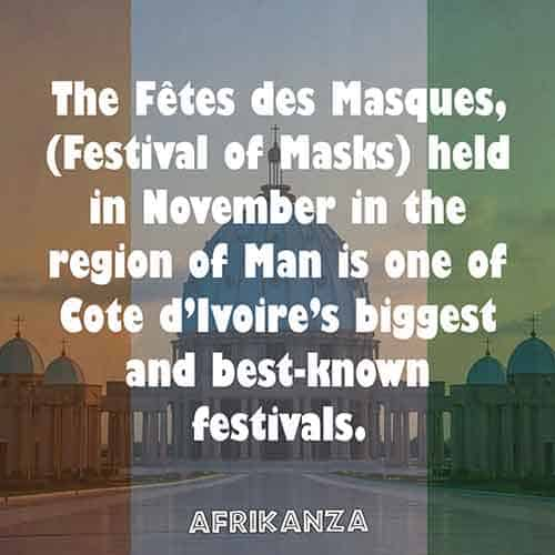 The Fêtes des Masques, (Festival of Masks) held in November in the region of Man is one of Cote d'Ivoire's biggest and best-known festivals