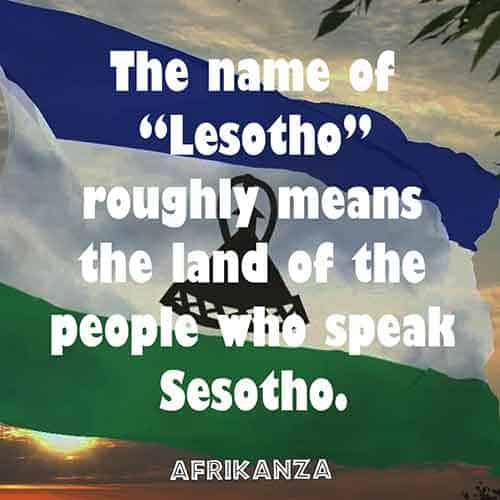 "The name of ""Lesotho"" roughly means the land of the people who speak Sesotho"