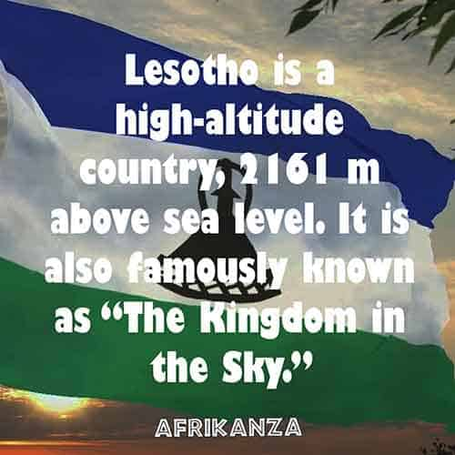 "Lesotho is a high-altitude country, 2161 m above sea level. It is also famously known as ""The Kingdom in the Sky."""
