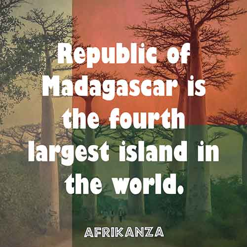 Republic of Madagascar is the fourth largest island in the world