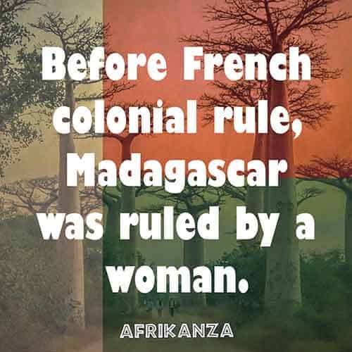 Before French colonial rule, Madagascar was ruled by a woman