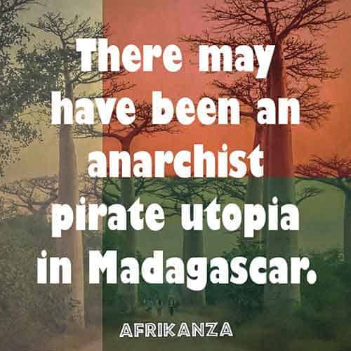 There may have been an anarchist pirate utopia in Madagascar