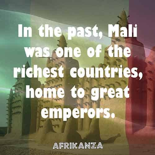 In the past, Mali was one of the richest countries, home to great emperors