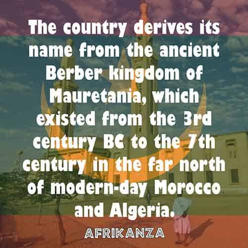 The country derives its name from the ancient Berber kingdom of Mauretania, which existed from the 3rd century BC to the 7th century in the far north of modern-day Morocco and Algeria
