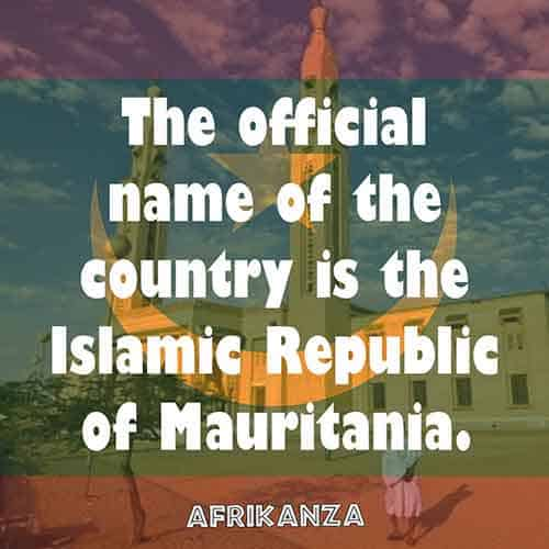 The official name of the country is the Islamic Republic of Mauritania