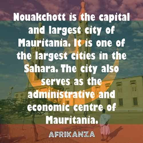 Nouakchott is the capital and largest city of Mauritania. It is one of the largest cities in the Sahara. The city also serves as the administrative and economic centre of Mauritania