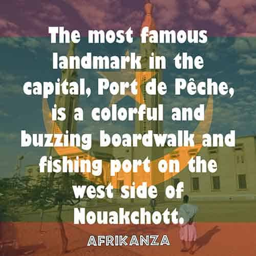 The most famous landmark in the capital, Port de Pêche, is a colorful and buzzing boardwalk and fishing port on the west side of Nouakchott