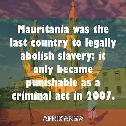 Mauritania was the last country to legally abolish slavery; it only became punishable as a criminal act in 2007
