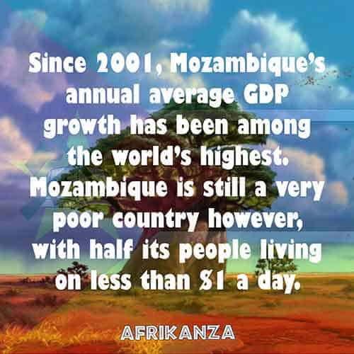 Since 2001, Mozambique's annual average GDP growth has been among the world's highest. Mozambique is still a very poor country however, with half its people living on less than $1 a day