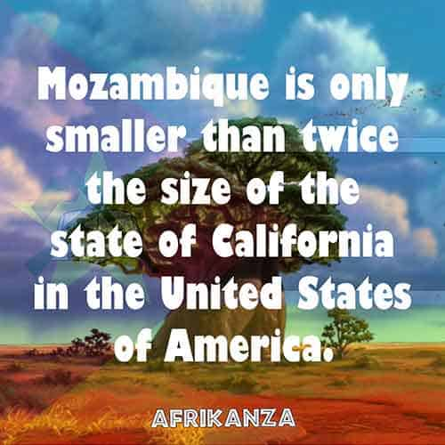 Mozambique is only smaller than twice the size of the state of California in the United States of America