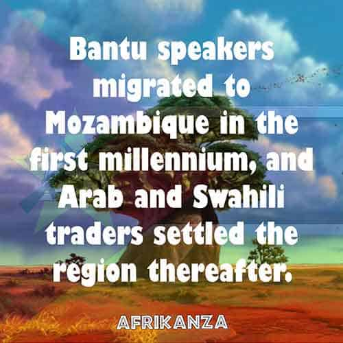 Bantu speakers migrated to Mozambique in the first millennium, and Arab and Swahili traders settled the region thereafter
