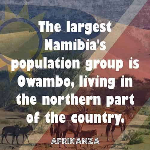 The largest Namibia's population group is Owambo, living in the northern part of the country
