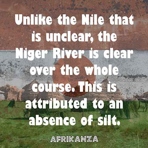 Unlike the Nile that is unclear, the Niger River is clear over the whole course. This is attributed to an absence of silt