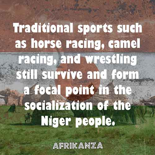 Traditional sports such as horse racing, camel racing, and wrestling still survive and form a focal point in the socialization of the Niger people