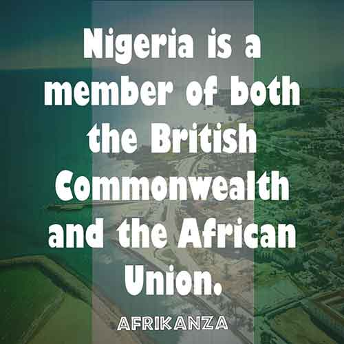 Nigeria is a member of both the British Commonwealth and the African Union.