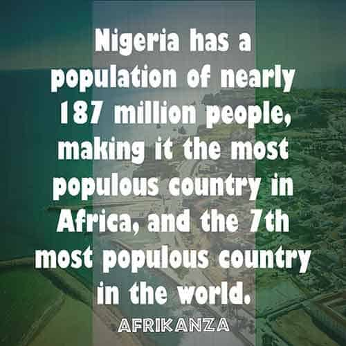 Nigeria has a population of nearly 187 million people, making it the most populous country in Africa, and the 7th most populous country in the world.