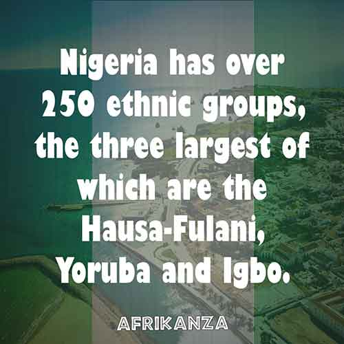 Nigeria has over 250 ethnic groups, the three largest of which are the Hausa-Fulani, Yoruba and Igbo.
