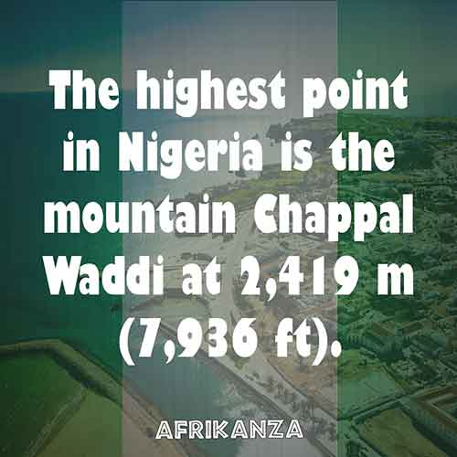 The highest point in Nigeria is the mountain Chappal Waddi at 2,419 m (7,936 ft).