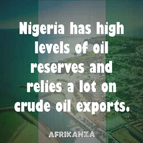 Nigeria has high levels of oil reserves and relies a lot on crude oil exports.