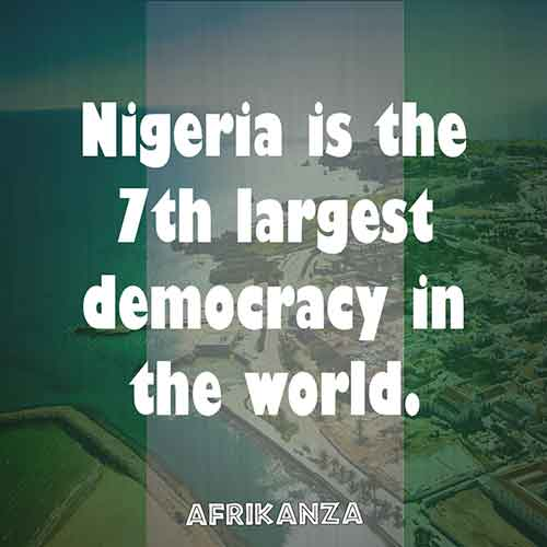 Nigeria is the 7th largest democracy in the world.