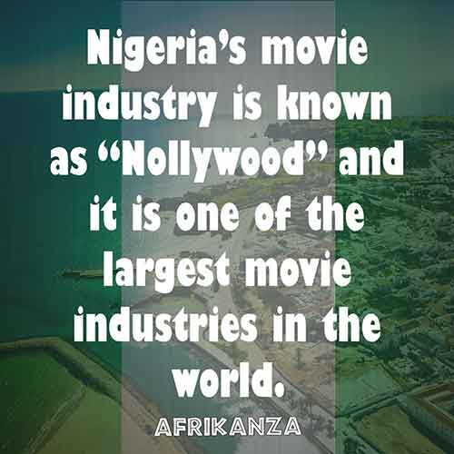 "Nigeria's movie industry is known as ""Nollywood"" and it is one of the largest movie industries in the world."