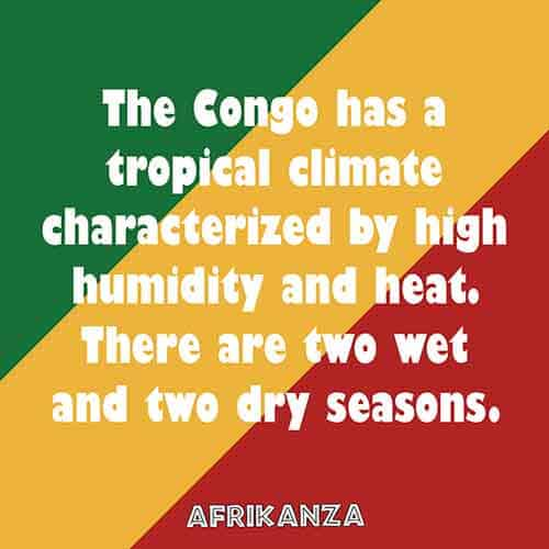The Congo has a tropical climate characterized by high humidity and heat. There are two wet and two dry seasons.