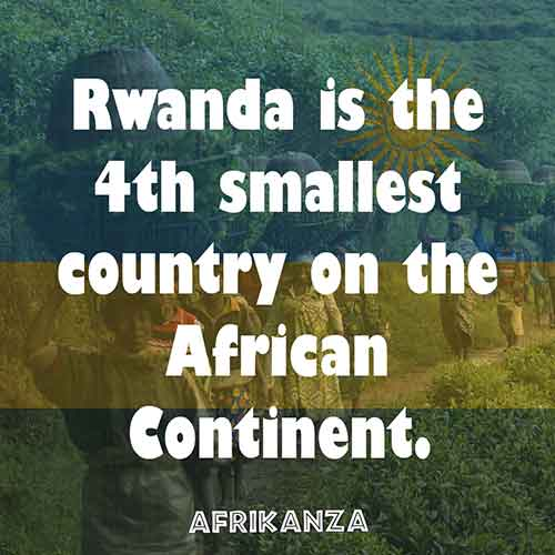 Rwanda is the 4th smallest country on the African Continent.