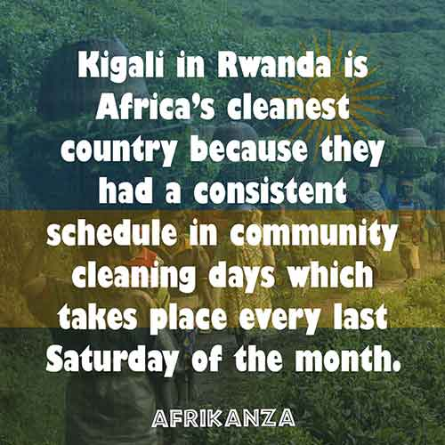 Kigali in Rwanda is Africa's cleanest country because they had a consistent schedule in community cleaning days which takes place every last Saturday of the month.