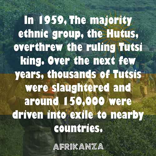In 1959, the majority ethnic group, the Hutus, overthrew the ruling Tutsi king. Over the next few years, thousands of Tutsis were slaughtered and around 150,000 were driven into exile to nearby countries.