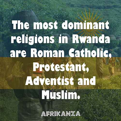The most dominant religions in Rwanda are Roman Catholic, Protestant, Adventist and Muslim.