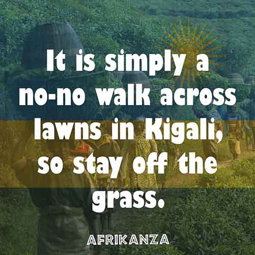 It is simply a no-no walk across lawns in Kigali, so stay off the grass.