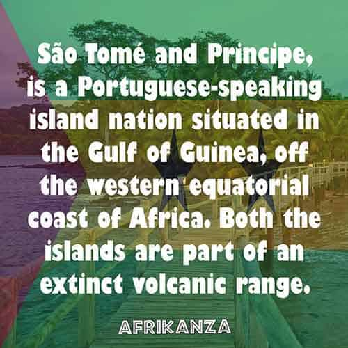 São Tomé and Principe, is a Portuguese-speaking island nation situated in the Gulf of Guinea, off the western equatorial coast of Africa. Both the islands are part of an extinct volcanic range.