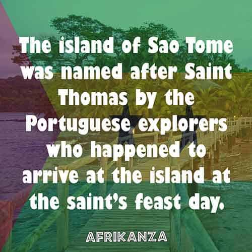 The island of Sao Tome was named after Saint Thomas by the Portuguese explorers who happened to arrive at the island at the saint's feast day.